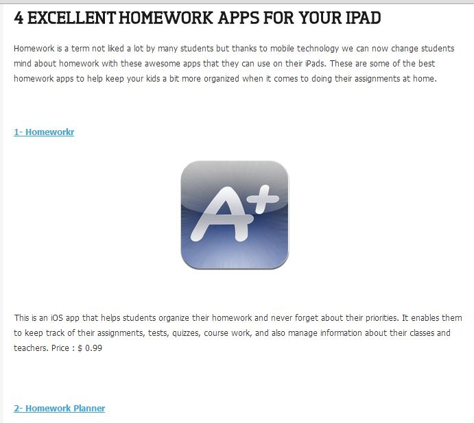 Homework Apps for iPad (Educational Technology and Mobile Learning Link-Site)  http://www.educatorstechnology.com/2012/07/4-excellent-homework-apps-for-your-ipad.html