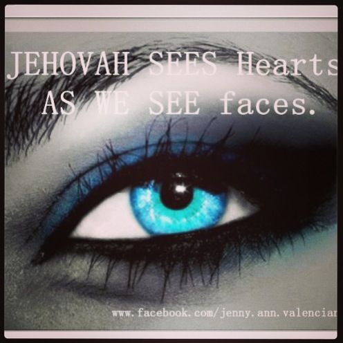 #Jehovah sees whats in our heart <3 Only You Jehovah, You truly know me.