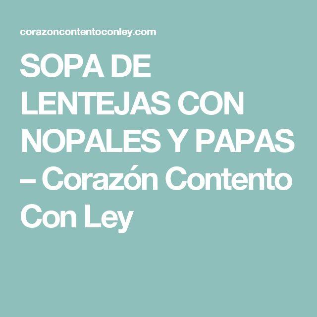SOPA DE LENTEJAS CON NOPALES Y PAPAS – Corazón Contento Con Ley