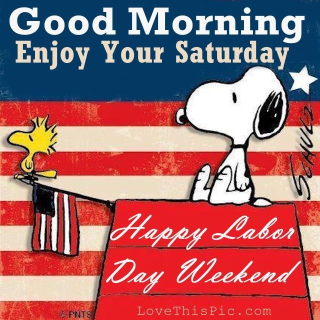 Good Morning Happy Saturday Enjoy Your Labor Day Weekend labor day labor day…