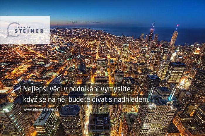 CITÁT ♕ PODNIKÁNÍ Nejlepší věci v podnikání vymyslíte, když se na něj budete dívat s nadhledem. www.steinermedia.cz