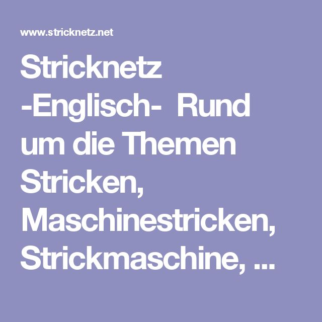 Stricknetz  -Englisch- Rund um die Themen Stricken, Maschinestricken, Strickmaschine, Wolle, Strickbücher, Maschinenstricken