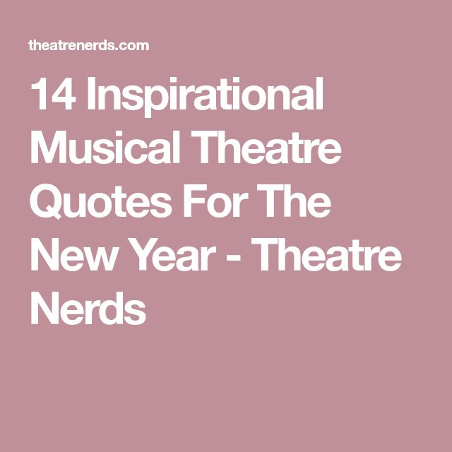 14 Inspirational Musical Theatre Quotes For The New Year - Theatre Nerds
