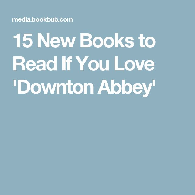 15 New Books to Read If You Love 'Downton Abbey'