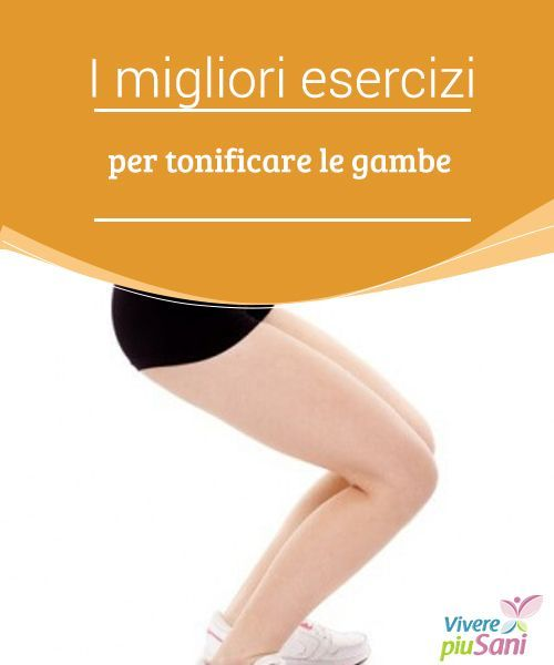 I migliori esercizi per tonificare le gambe   Un elenco dei migliori #esercizi per #tonificare le gambe e far #crescere il muscolo per renderle più belle  #Bellezza