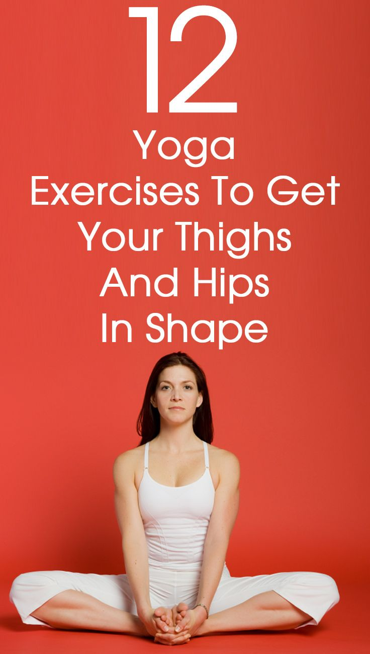 12 Yoga Exercises to Get Your Thighs & Hips In Shape