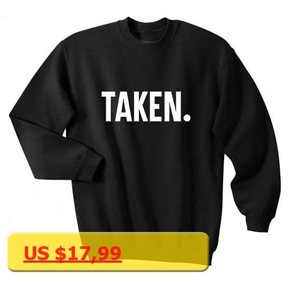 Taken Shirt Valentines Gift Funny Hubby Wifey Husband Boyfriend Wife Couple Hipster Top Crewneck Sweatshirt Unisex tops Jumper