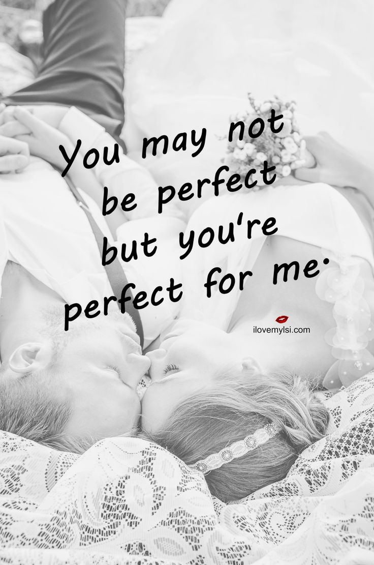 You may not be perfect but you re perfect for me Love Intelligence Quotes of Love and Inspiration Pinterest