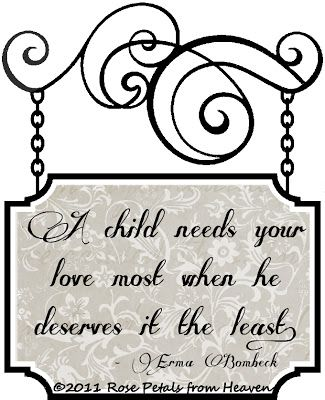 A child needs your love most when he deserves it the least. ~ Erma Bombeck #quote