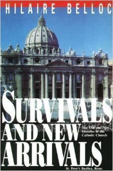 Hilaire Belloc's tour-de-force! Reviewed here ... http://corjesusacratissimum.org/2012/08/hilaire-belloc-survivals-and-new-arrivals/