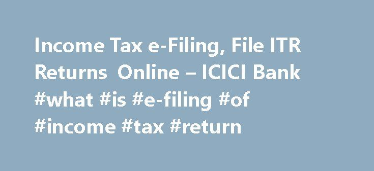 Income Tax e-Filing, File ITR Returns Online – ICICI Bank #what #is #e-filing #of #income #tax #return http://incom.remmont.com/income-tax-e-filing-file-itr-returns-online-icici-bank-what-is-e-filing-of-income-tax-return/  #efiling of income tax return login # Income Tax e-filing with ICICI Bank Net Banking Instant Tax Filing, from anywhere! ICICI Bank Internet Banking presents a simple and secure method for filing your taxes online. File your tax in 4 simple steps Login to your internet…