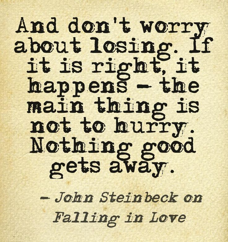 """""""And don't worry about losing. If it is right, it happens - the main thing is not to hurry. Nothing good gets away."""" - John Steinbeck on falling in love #AETN #BeMore"""