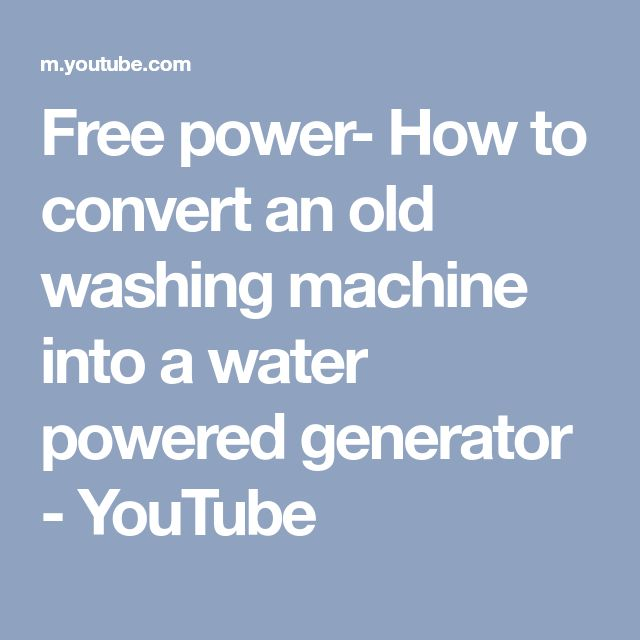 Free power- How to convert an old washing machine into a water powered generator - YouTube