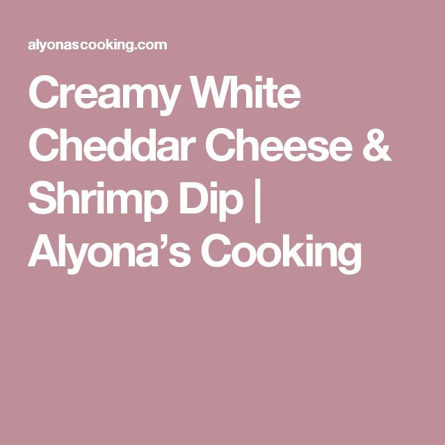 Creamy White Cheddar Cheese & Shrimp Dip | Alyona's Cooking