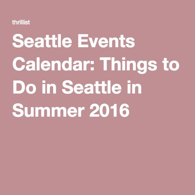 Seattle Events Calendar: Things to Do in Seattle in Summer 2016