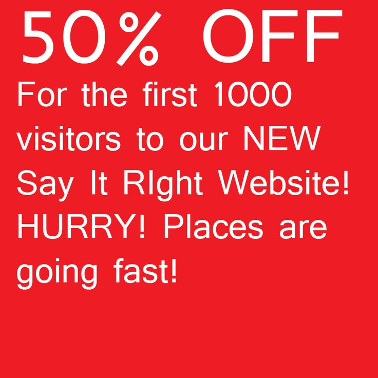The first 1000 visitors to Say It Right will get 50% off of their entire purchase! Hurry to get your discount! Just type in LAUNCH in the voucher section!