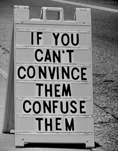 si no puedes convencerlos, confúndelos (courtesy of @Latishantr741 )