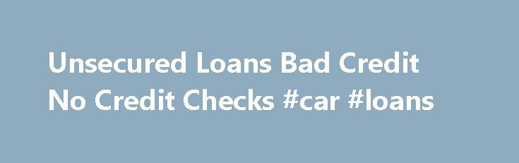 Unsecured Loans Bad Credit No Credit Checks #car #loans http://loans.nef2.com/2017/05/29/unsecured-loans-bad-credit-no-credit-checks-car-loans/  #unsecured loans no credit check # With financial loan for out of work individuals you could purchase powerful fiscal assistance to do your important economic requirements effortlessly like-starting a own small business, debt consolidation, higher education, displaying wedding ceremony costs,…  Read more