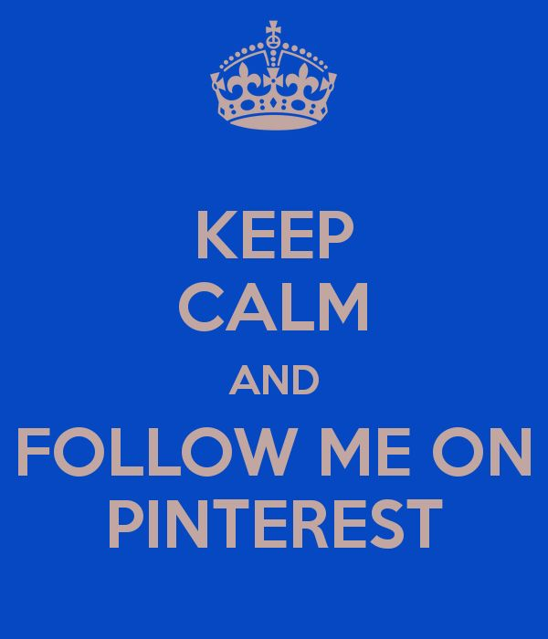 Keep Calm And Follow Me On Pinterest :) would u say this is too desperate? Sorry I don't want it to sound like I am but I love being followed and thank u to those who do follow!