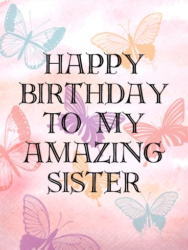 To My Amazing Sister - Birthday Card. These pretty butterflies have a special birthday message to share! Short and sweet, your sister is amazing! Send the wish that you hope her birthday marks a new year of beautiful transformation and abundant blessings. The bold font and warm colors make it a stunning birthday card to send.