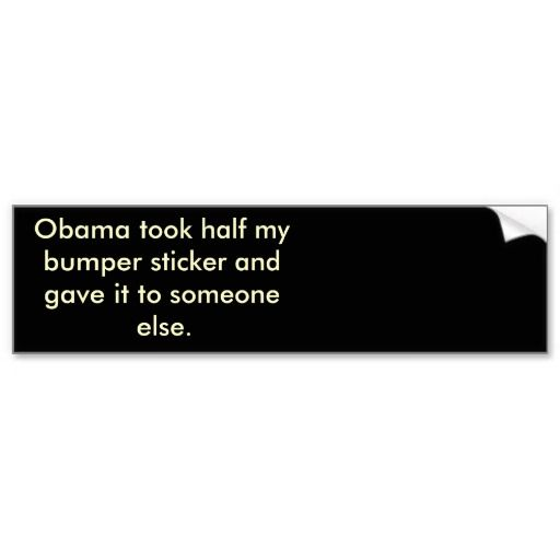 Obama stole half my bumber sticker bumper sticker
