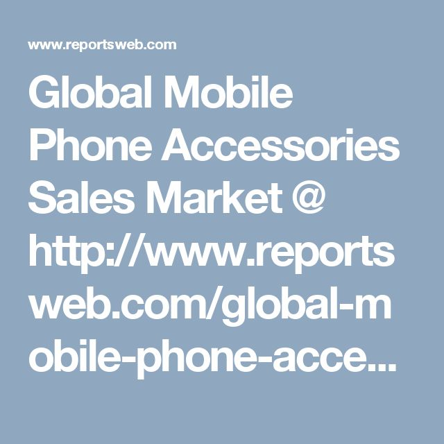 Global Mobile Phone Accessories Sales Market @ http://www.reportsweb.com/global-mobile-phone-accessories-sales-market-report-2017 .