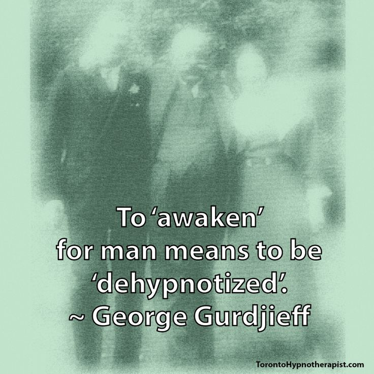To awaken' for man means to be 'dehypnotized'. ~ George Gurdjieff Quotes