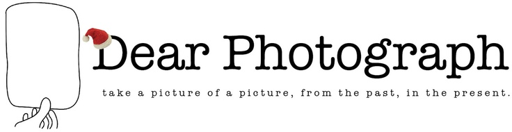 Dear Photograph | Take a picture of a picture, from the past, in the present | @DearPhotograph