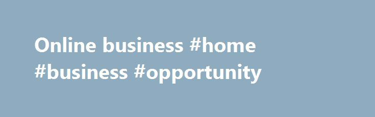 Online business #home #business #opportunity http://busines.remmont.com/online-business-home-business-opportunity/  #business online # Online business Last Updated: 6 July 2016 Online business – also referred to as e-business – is any kind of business activity that happens online (over the internet). A business owner who does any, or all, of their business using the internet, is running an online business. Running an online business can […]