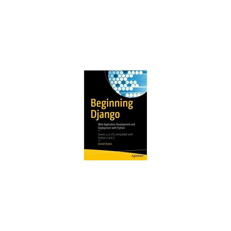 Beginning Django : Web Application Development and Deployment With Python (Paperback) (Daniel Rubio)