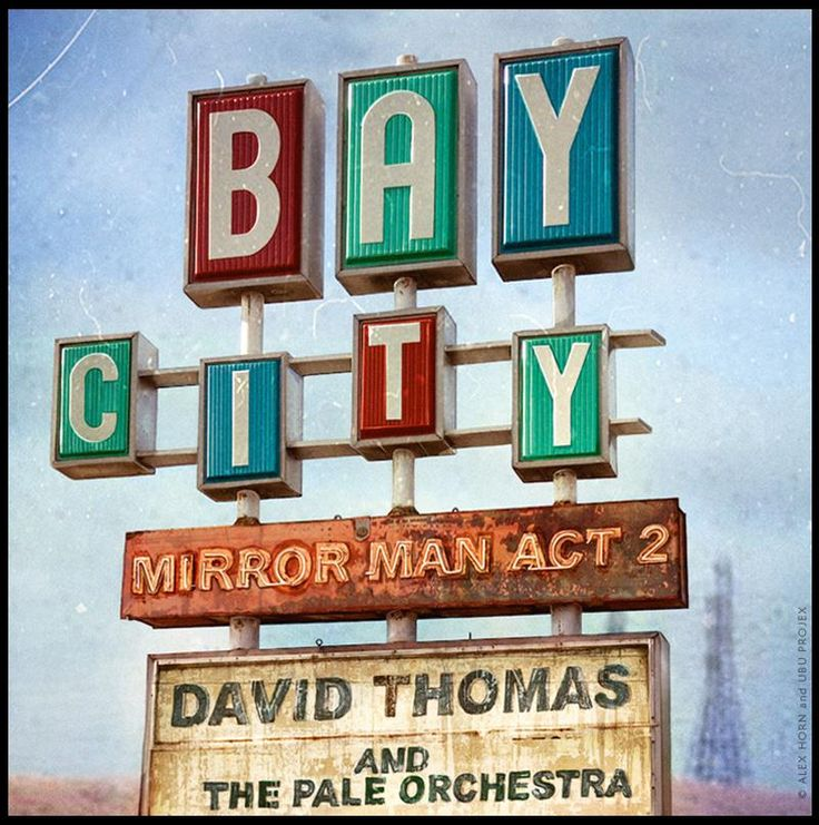 DAVID THOMAS AND THE PALE ORCHESTRA : BAY CITY / MIRROR MAN ACT 2 Illustration & Design © Alex Horn