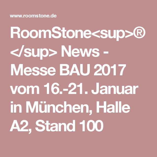 RoomStone<sup>®</sup> News - Messe BAU 2017 vom 16.-21. Januar in München, Halle A2, Stand 100
