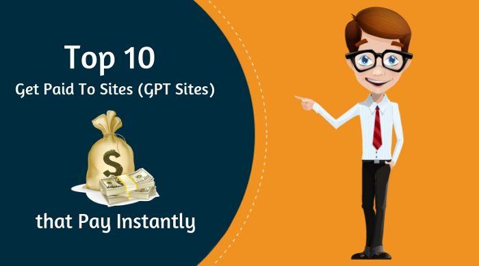 Top 10 Get Paid To Sites Gpt Sites That Pay Instantly Paid Surveys Online Surveys For Money Survey Sites