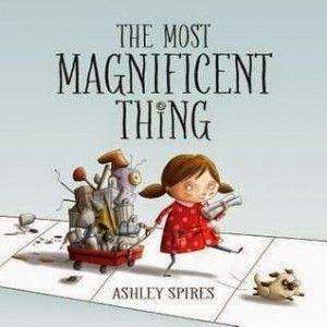 MostMagnificent1 300x300 Review of the Day: The Most Magnificent Thing by Ashley Spires Trial and error picture book. Teaching resiliency