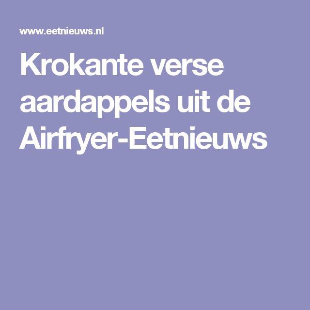 Krokante verse aardappels uit de Airfryer-Eetnieuws