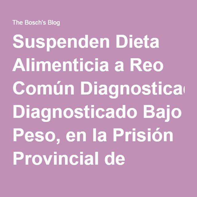 Suspenden Dieta Alimenticia a Reo Común Diagnosticado Bajo Peso, en la Prisión Provincial de Guantánamo. – The Bosch's Blog