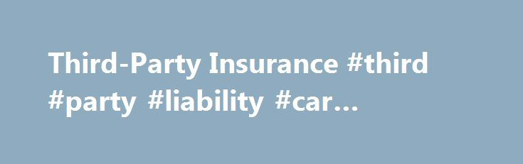 Third-Party Insurance #third #party #liability #car #insurance http://swaziland.nef2.com/third-party-insurance-third-party-liability-car-insurance/  # Third-Party Insurance BREAKING DOWN 'Third-Party Insurance' Third-party insurance is essentially a form of liability insurance purchased by the insured, the first party, and issued by an insurer, the second party, for protection against the claims of another, the third party. The first party is responsible for its own damages or losses, no…