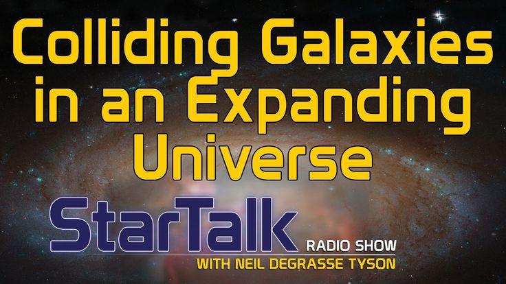 Neil deGrasse Tyson Explains Colliding Galaxies in an Expanding Universe