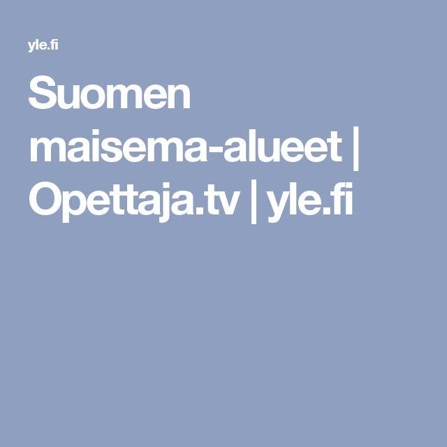 Suomen maisema-alueet | Opettaja.tv | yle.fi