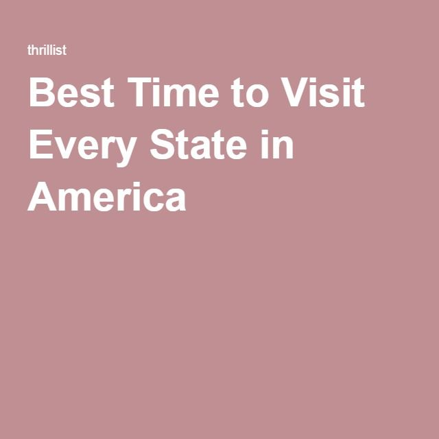 Best Time to Visit Every State in America