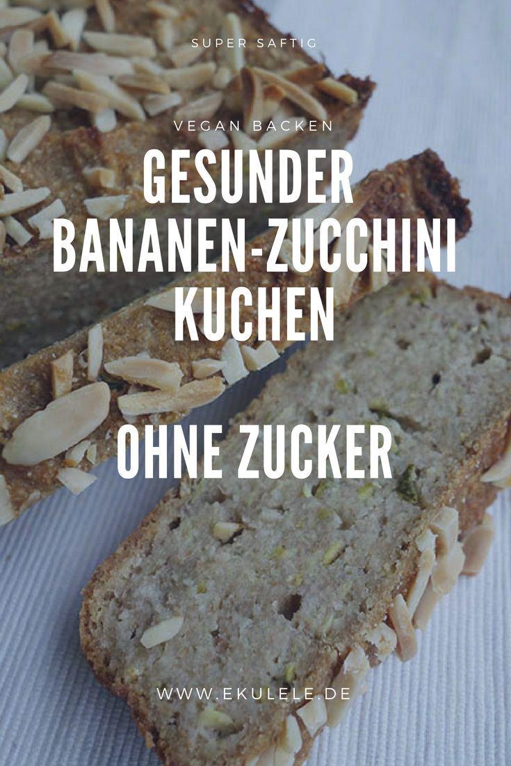 Gesunder Veganer Bananen Zucchini Kuchen Ohne Zucker Gelingt Einfach Schmeckt Super Saftig Zucchini Kuchen Bananen Kuchen Kuchen Ohne Zucker