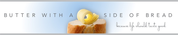 Butter, with a side of Bread, Because Life Should Taste Good! Easy family recipes and reviews.