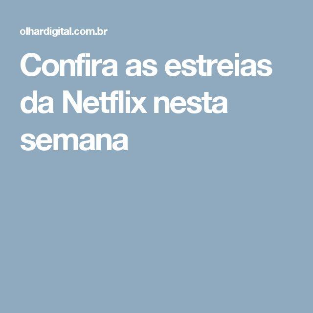 Confira as estreias da Netflix nesta semana