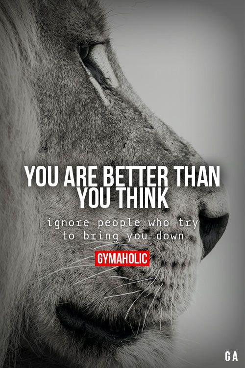 gymaaholic:  You Are Better Than You Think Ignore people who try to bring you down. http://www.gymaholic.co