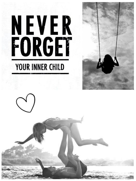 Never forget your inner child