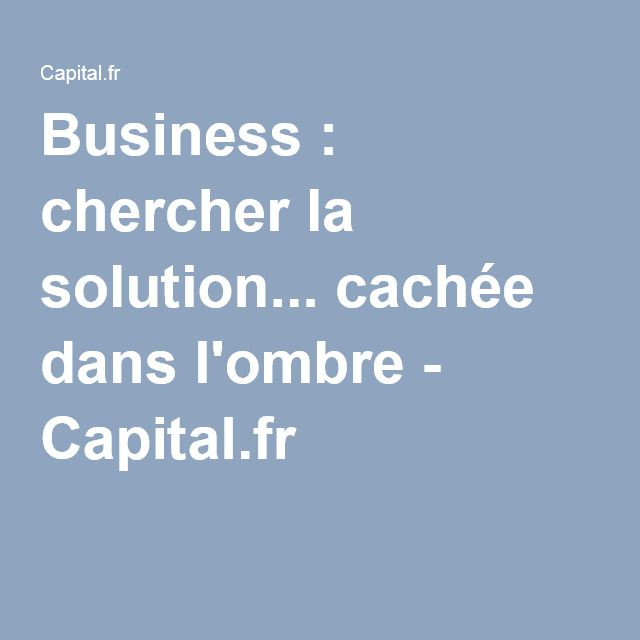 Business : chercher la solution... cachée dans l'ombre - Capital.fr