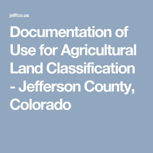 Documentation of Use for Agricultural Land Classification - Jefferson County, Colorado