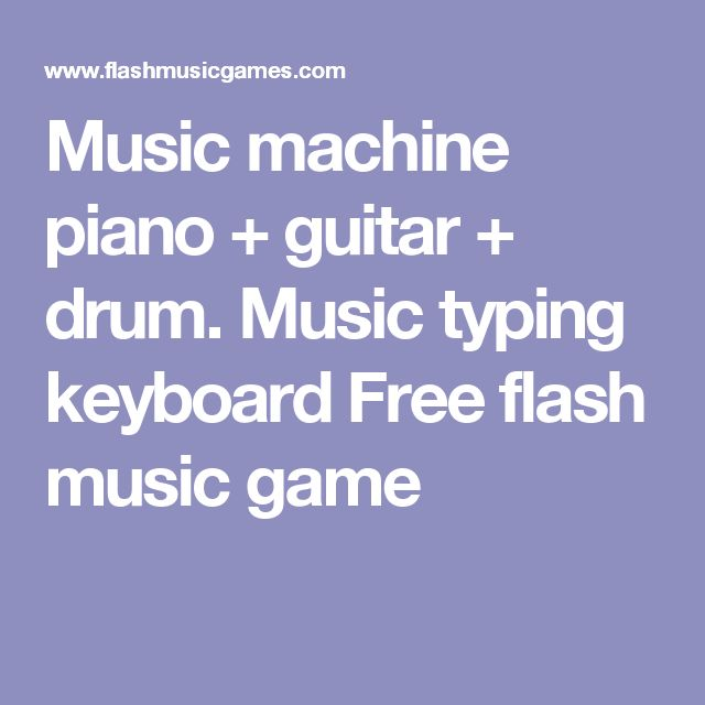 Music machine piano + guitar + drum. Music typing keyboard Free flash music game