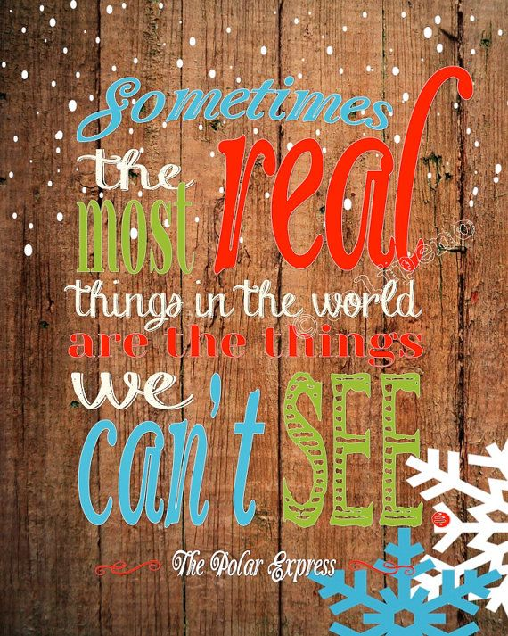 """The Polar Express Movie Quote - """"Sometimes the most real things in the world are the things we can't see."""" Print Printable Instant Download by Jalipeno, $5.00. Keep Christ in CHRISTmas with wonderful printable religious Christian home or office decor, or a last-minute gift since it is an INSTANT DOWNLOAD! Check the shop for matching Christmas card!!"""