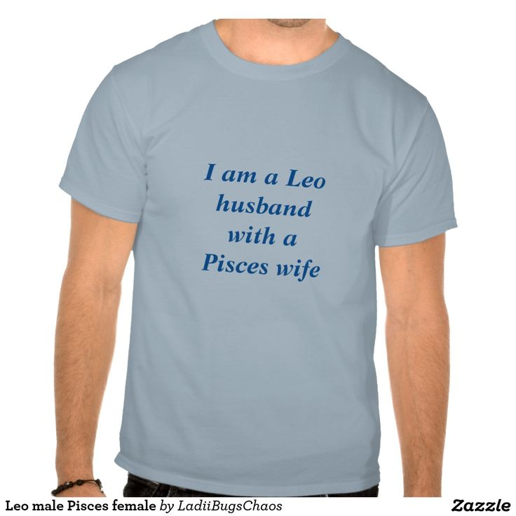 Leo male Pisces female Shirts/front... Www.zazzle.com/ladiibugschaos*